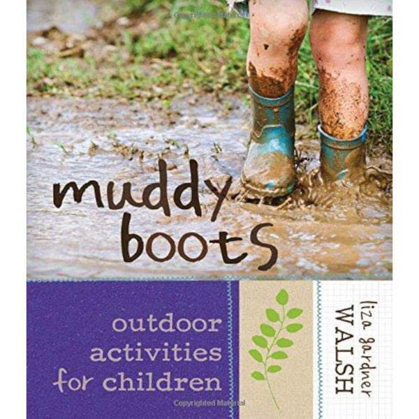 Muddy Boots: Outdoor Activities for Children by Liza Gardner Walsh
