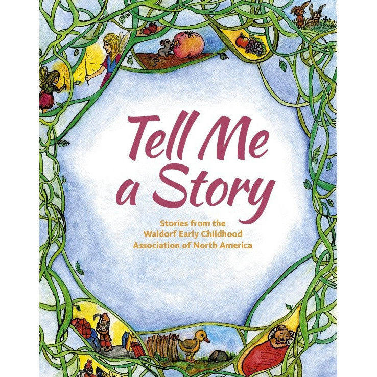 Tell Me a Story: Stories from the Waldorf Early Childhood Association of  North America, edited by Louise de Forest