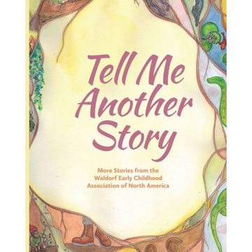 Tell Me Another Story: More Stories from the Waldorf Early Childhood Association of North America | Bella Luna Toys