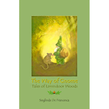 The Way of Gnome: Tales of Limindoor Woods by Sieglinde De Francesca