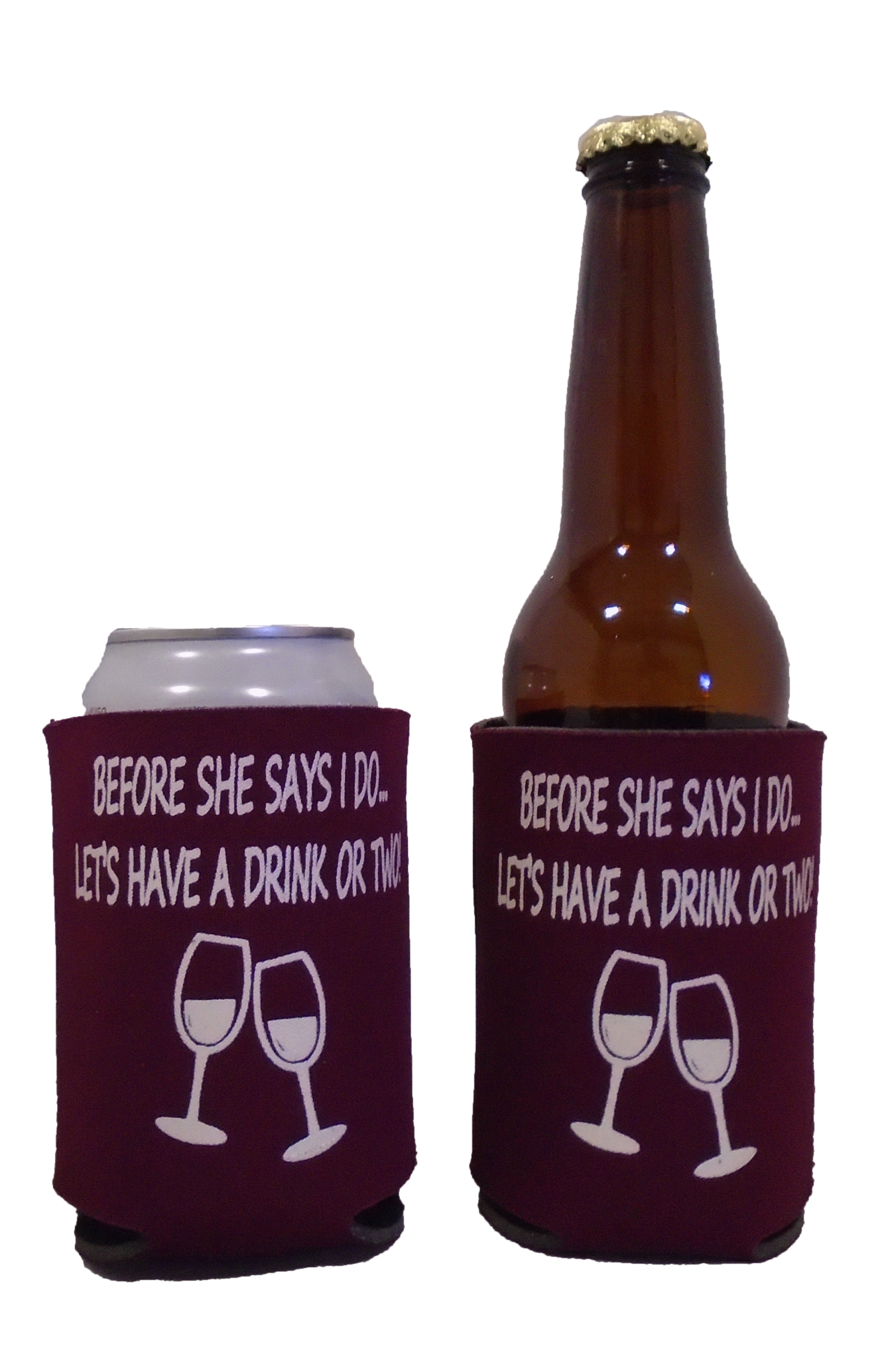 before she says I DO lets have a drink or two Wedding Koozie ...