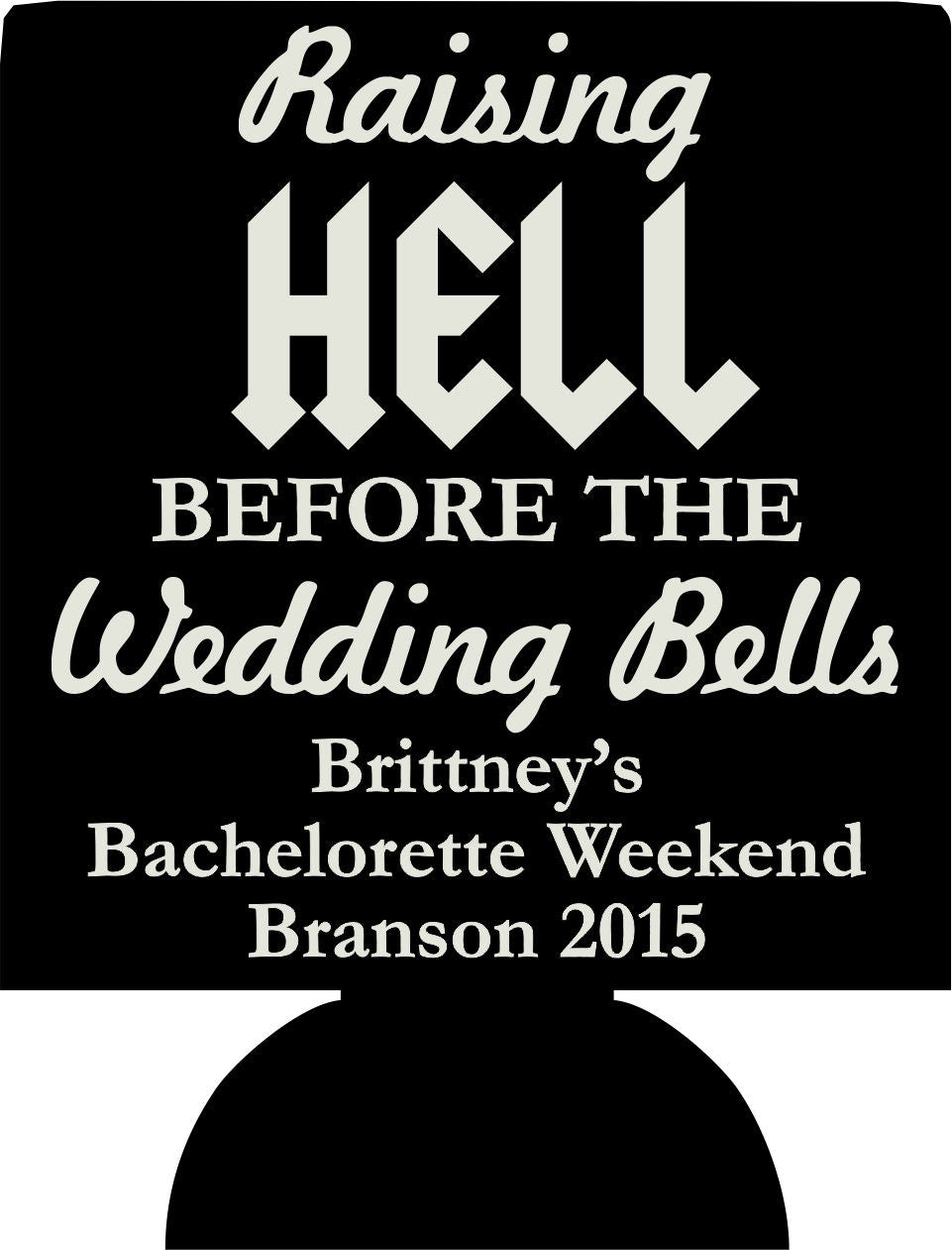 Raising hell before the wedding bells Bachelorette koozie