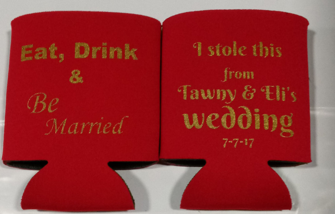 Eat Drink and Be Married ranch wedding koozie i stole this