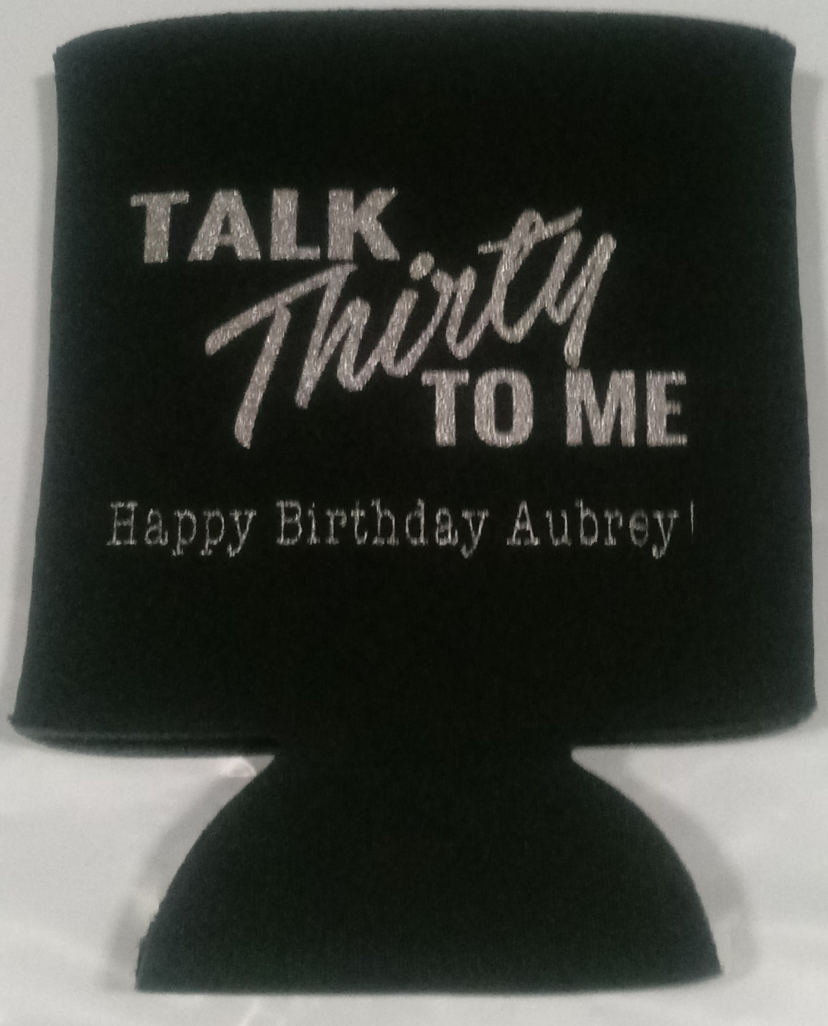 Talk Thirty to me  30th Birthday Koozies customizable can coolers