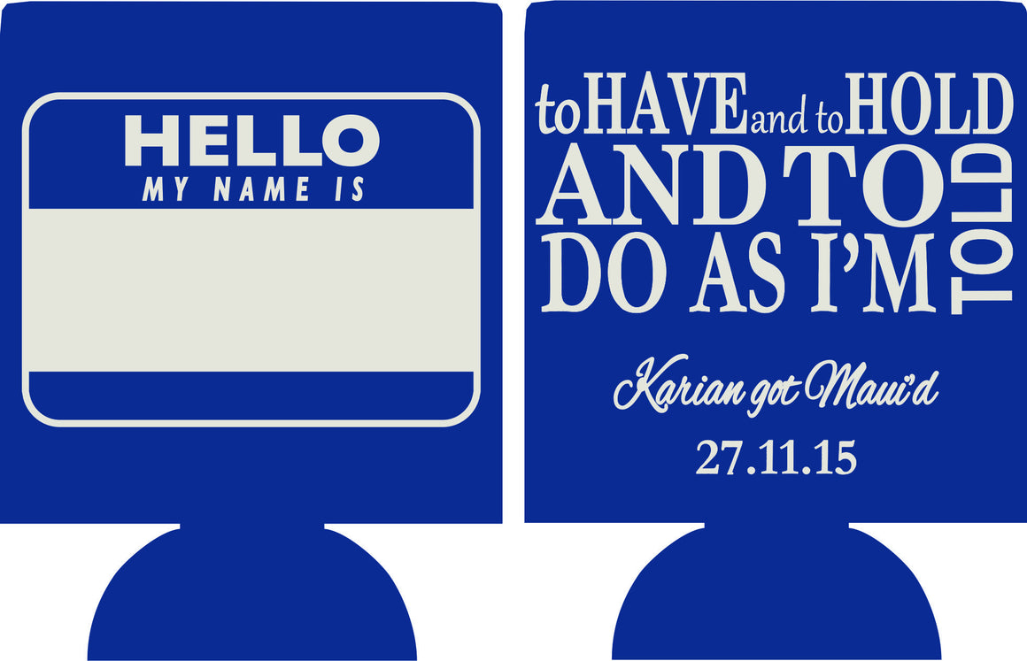 To have and to hold and to do as i am told koozie