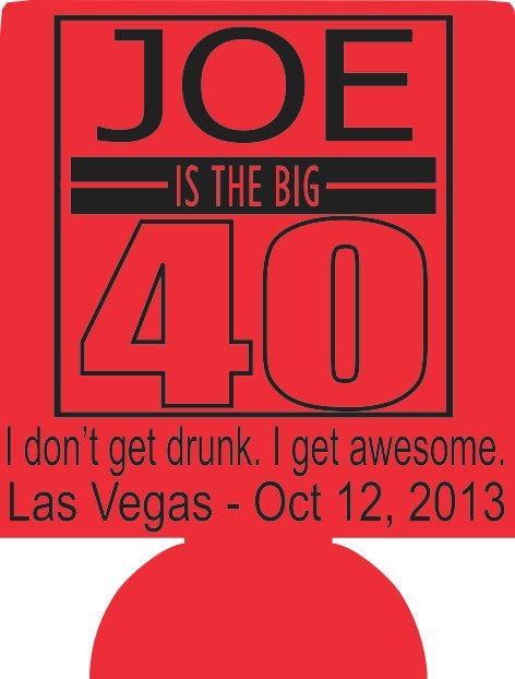 I Don't get drunk I get awesome The big 40 Birthday Koozies can cooler