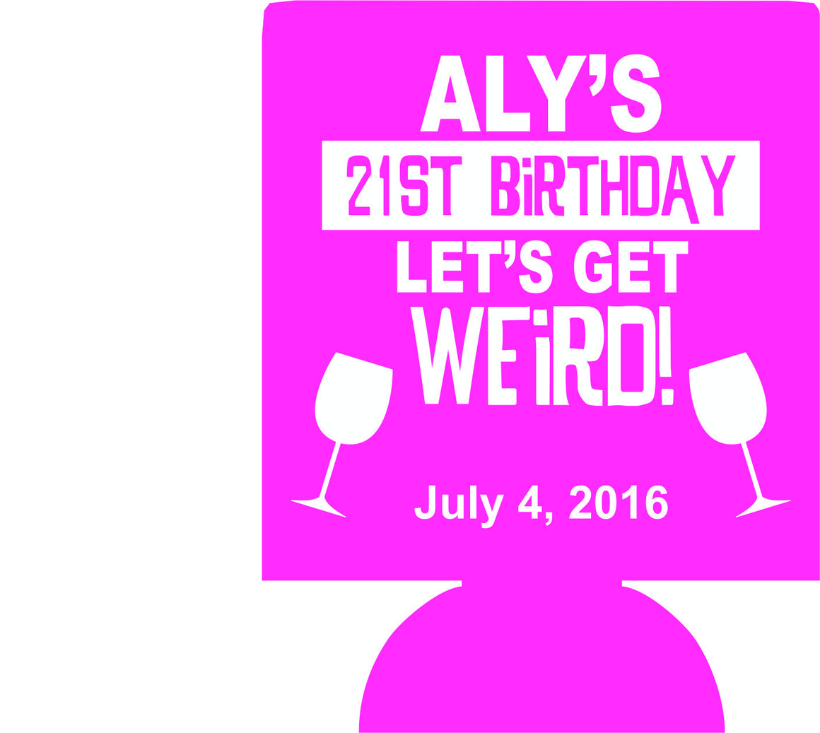 lets get weird 21st Birthday beer koozies custom can coolers