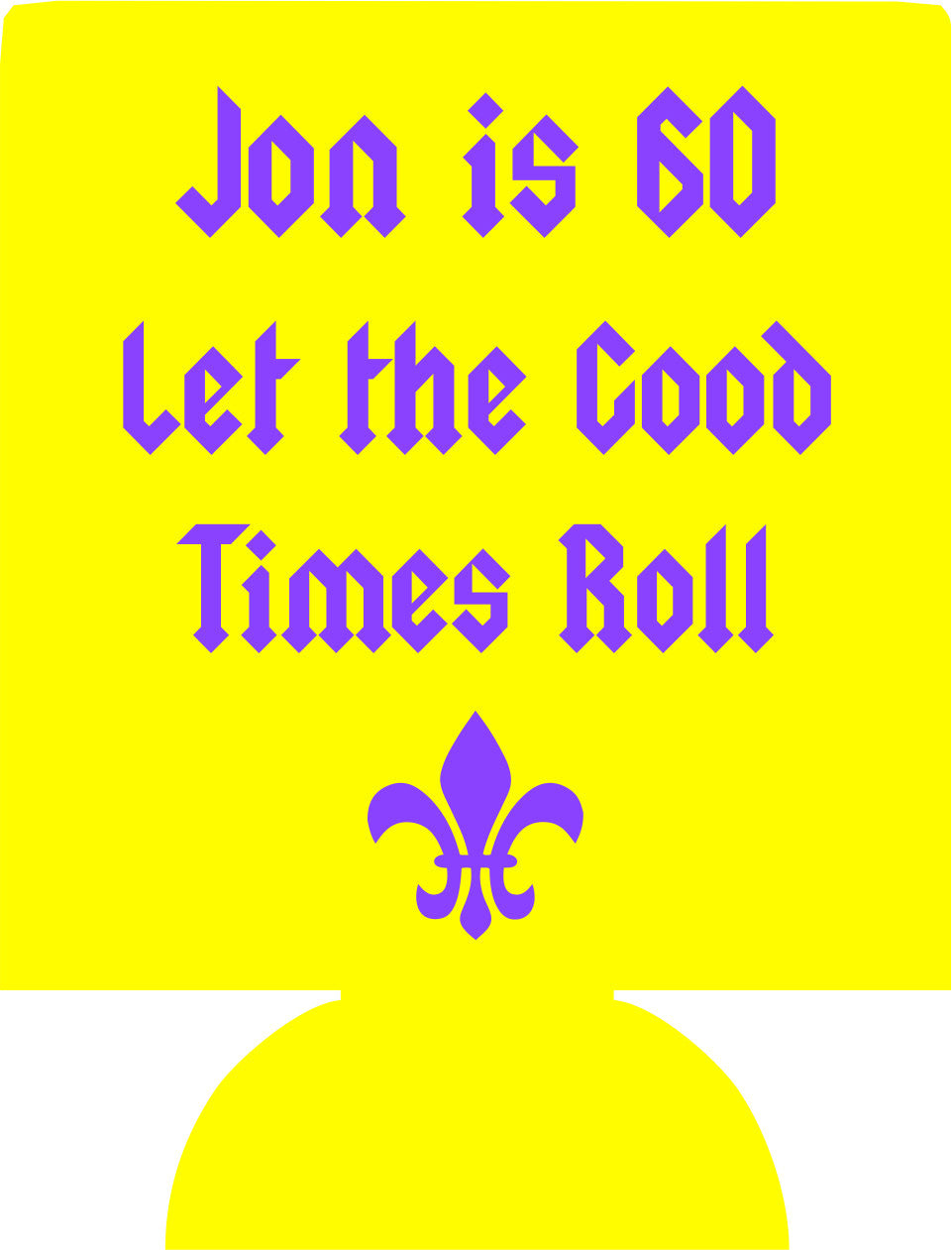 let the good times roll 60th Birthday Koozies can coolers