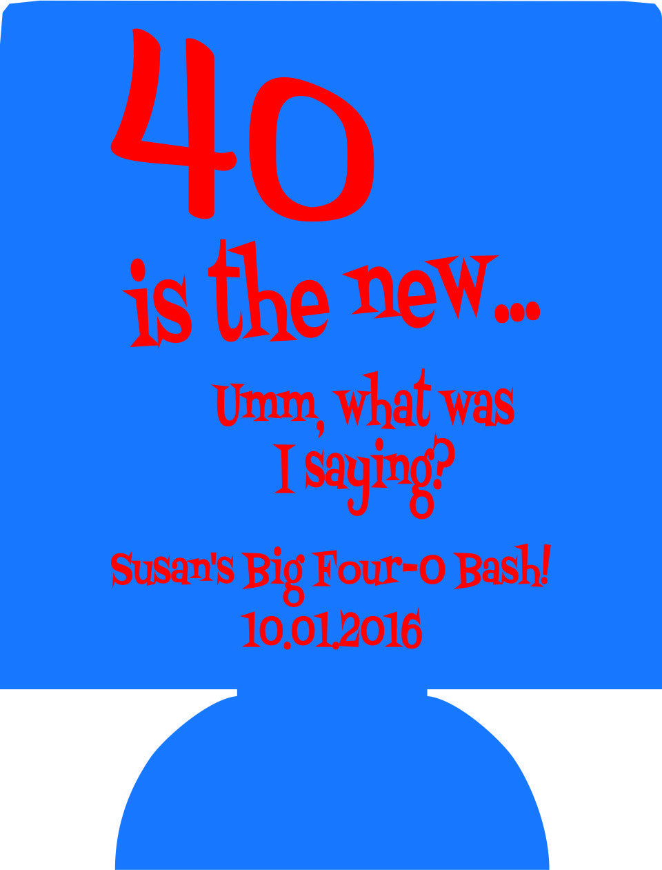 40 is the new Birthday Koozies personalized can coolers