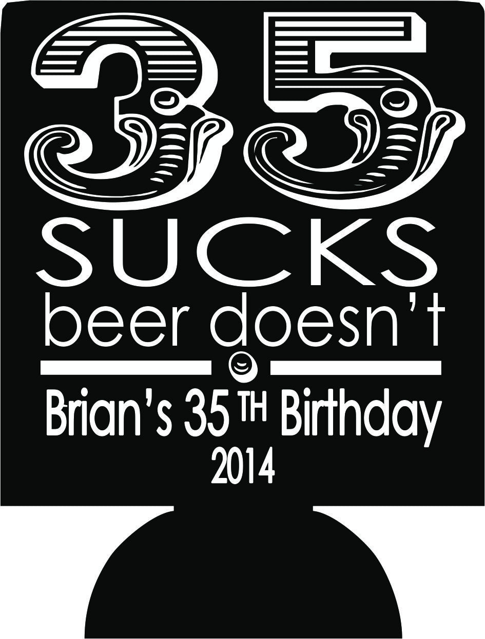 35 sucks koozie Beer does not Birthday favors can coolers
