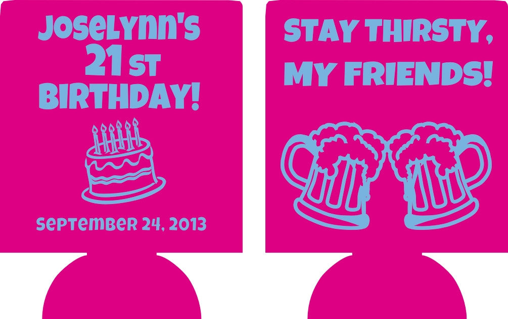 stay thirsty my friends 21st Birthday Koozies custom can coolies