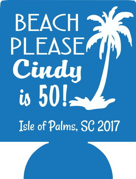 Beach Please 50th Birthday koozies funny favors can coolers