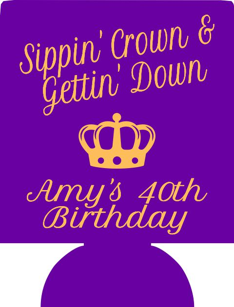 Sippin crown and gettin down 40TH Birthday Koozies personalized can coolers