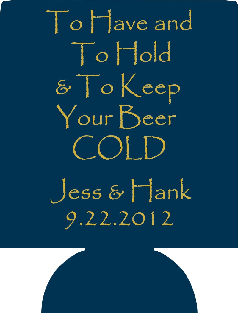 To have and to hold  beer cold Wedding koozies no minimum can coolers