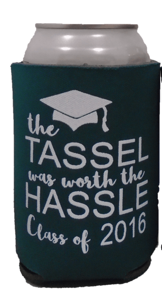 The tassel was worth the hassel graduation koozies