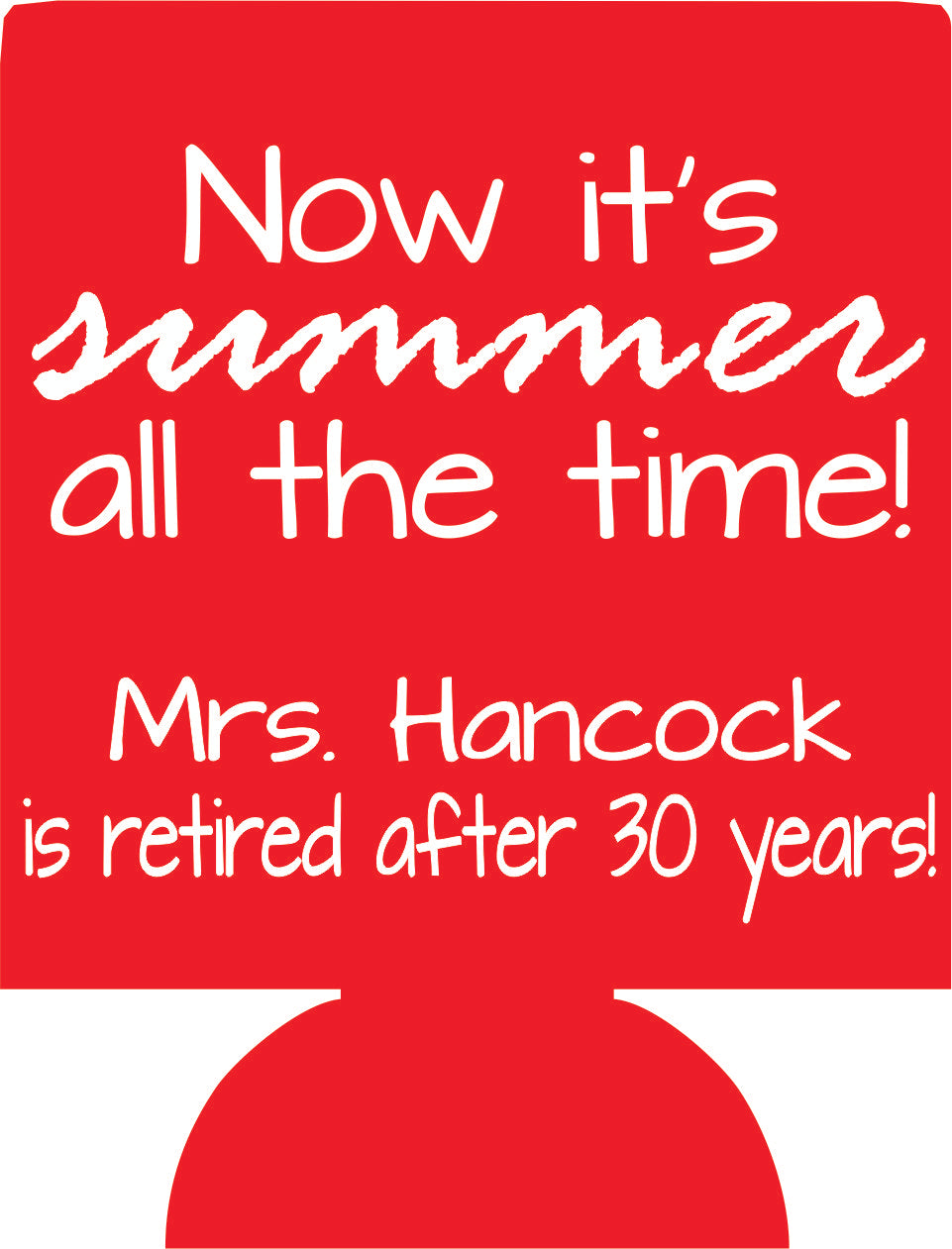 Summer all the time Retirement koozie design idea party favor ...