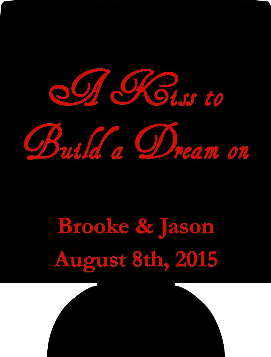 A kiss to build a dream on Wedding kuzies Can Coolers