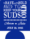 To have and to hold suds cold Wedding koozie