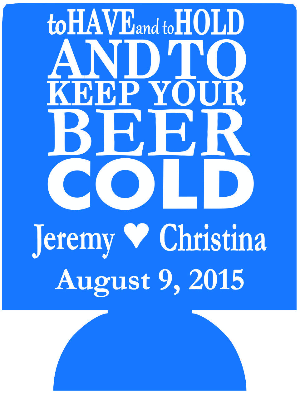 To have and to hold beer cold Wedding koozie Can Coolers