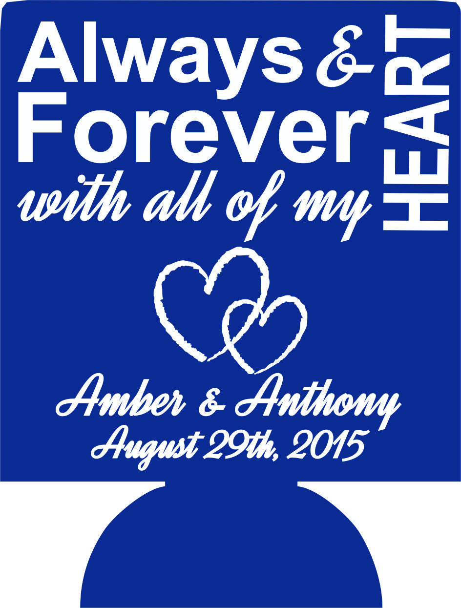 Always and forever with all my heart wedding koozies