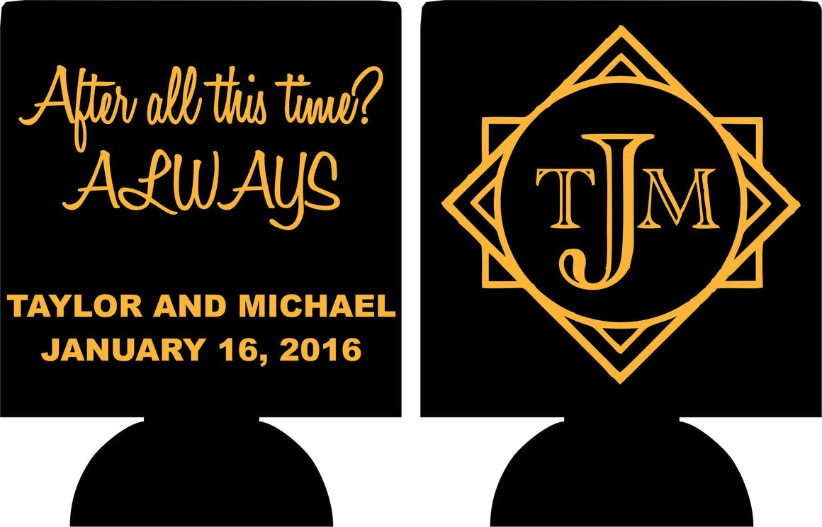After all this time always Monogram Wedding koozies