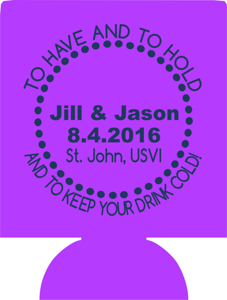 To have and to hold and keep your Drink cold Wedding Coozies