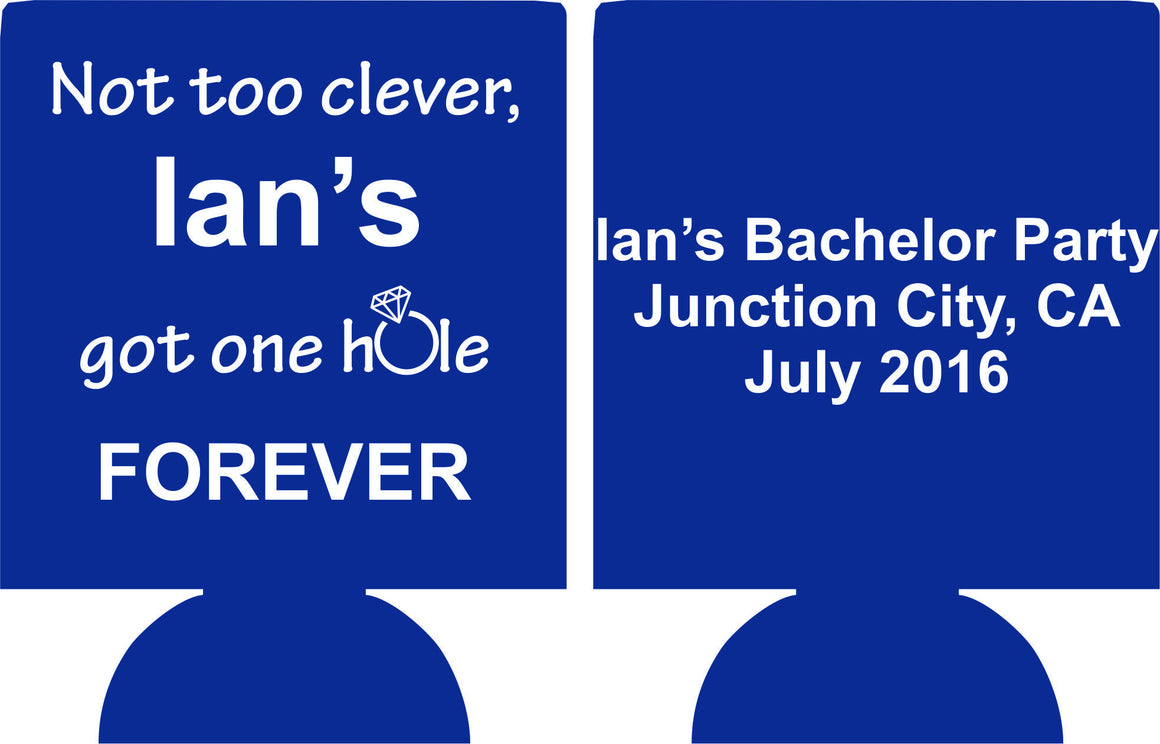 one hole forever Bachelor Party Koozies custom can coolies