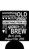 Something Old Something new hold your brew Wedding koozies