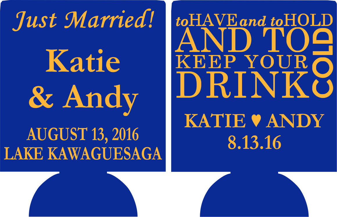 To have and to hold wedding koozie just married