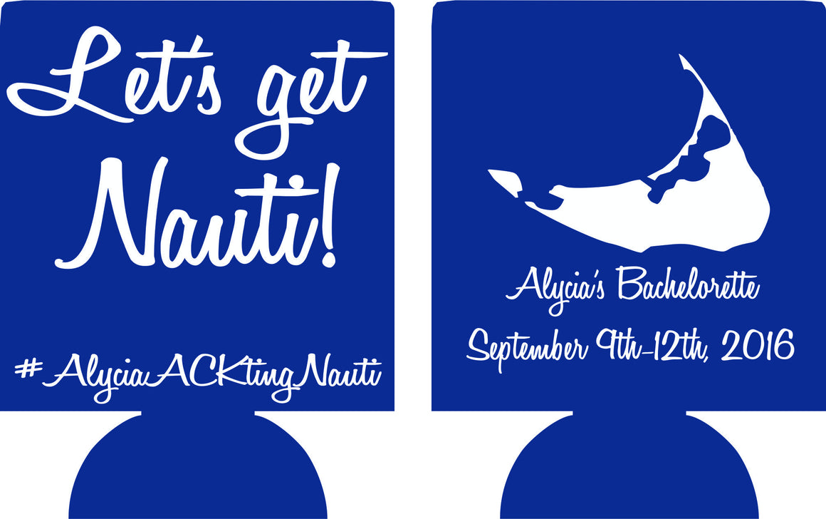 Let's get Nauti Bachelorette koozies Party Can Coolers