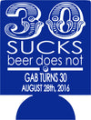 30 sucks beer does not 30th Birthday koozies favors can coolers 1119005472