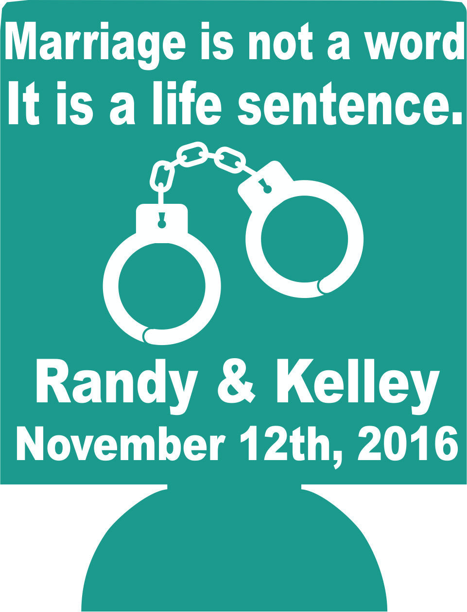 Marriage life sentence Wedding koozies party favors Can Coolers