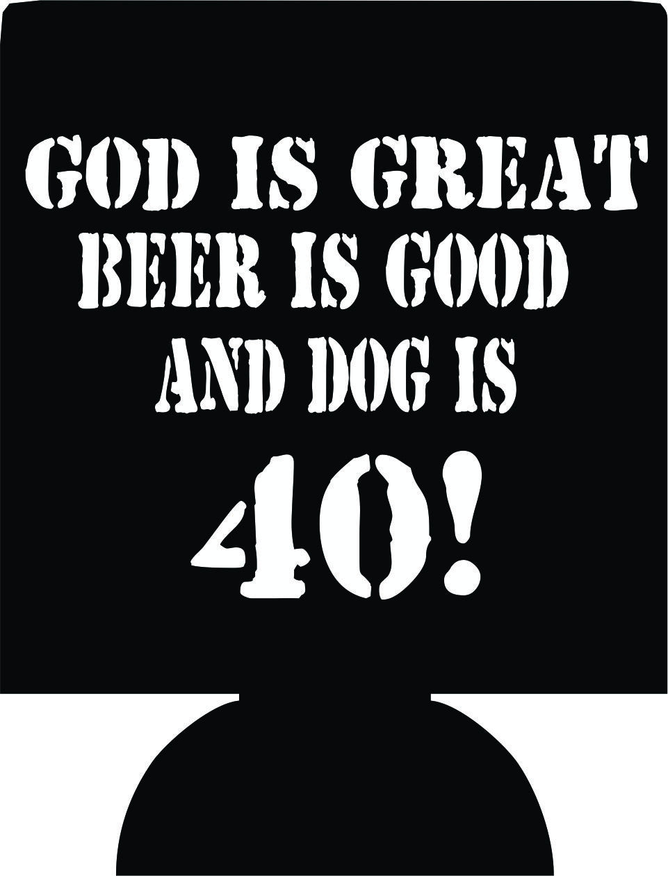 God is great Beer is good 40 Birthday Koozies can coolers