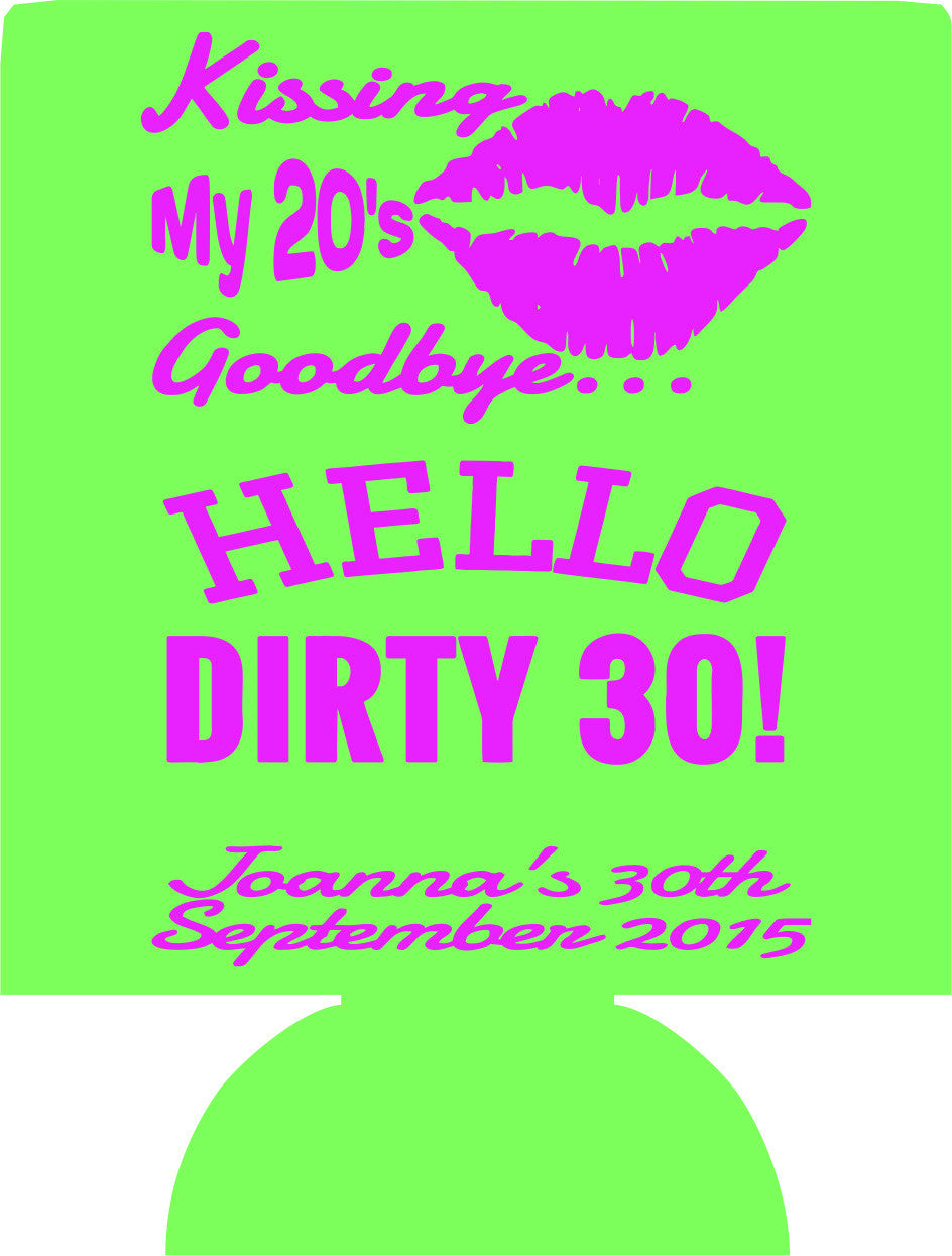 kiss my 20's goodbye 30th Birthday koozies hello dirty thirty