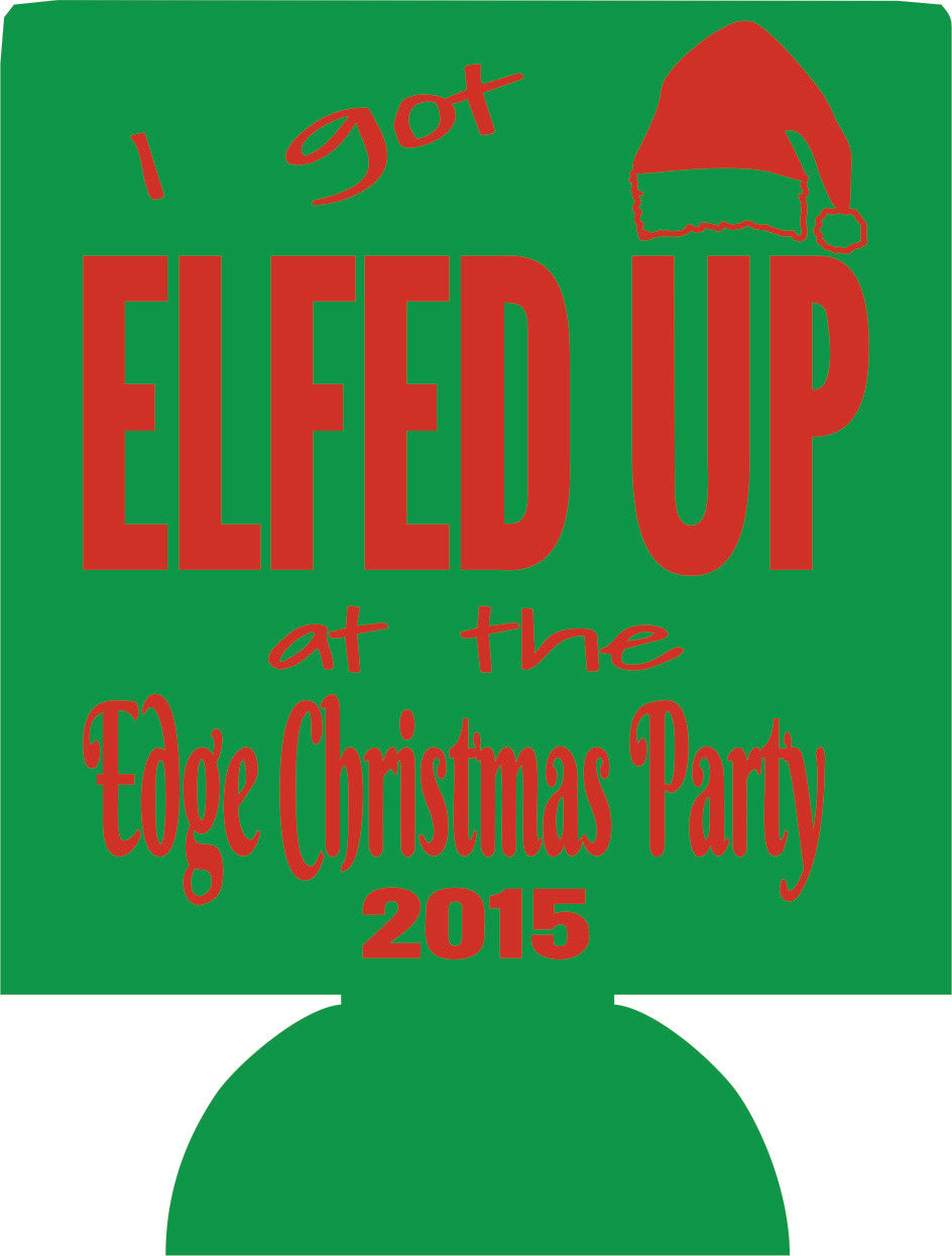 Elfed up Christmas party idea Koozies no minimums can coolers