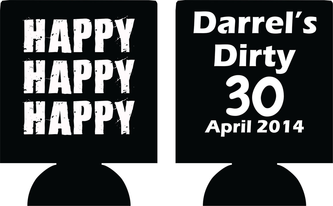 Happy Happy Happy  dirty 30 Birthday koozies can coolers