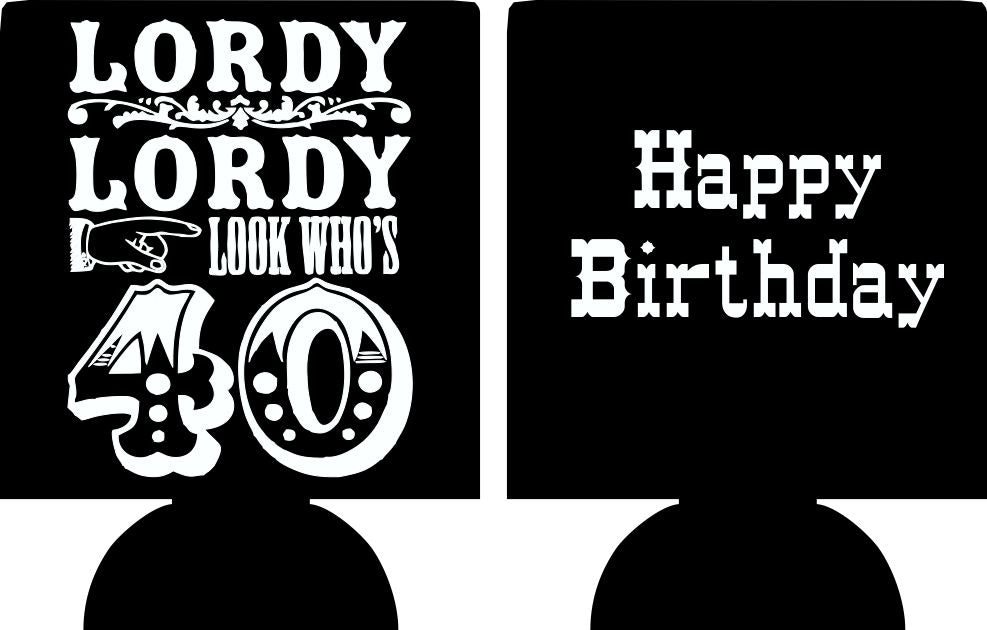 40th Birthday koozie lordy lordy can coolers