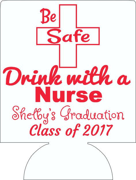 Be Safe Nurse graduation coozie party favors can coolers