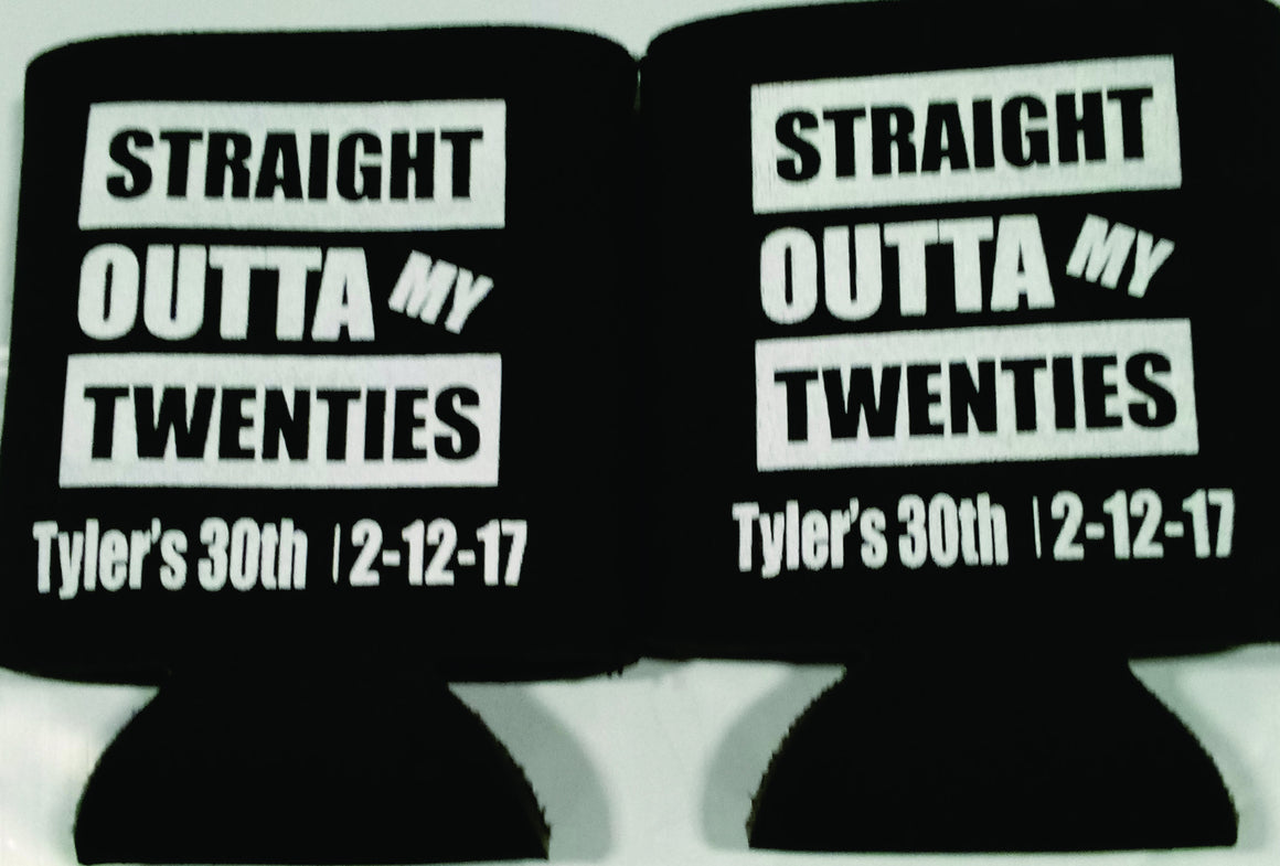 Straight out my twenties 30th Birthday koozies