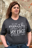 IF MY MOUTH DOESN'T SAY IT, MY FACE DEFINITELY WILL Graphic Blend Tee Shirt