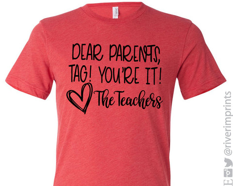 SALE - DEAR PARENTS, TAG! YOU'RE IT! THE TEACHERS Graphic Triblend Tee Shirt