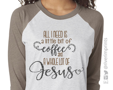ALL I NEED IS A LITTLE BIT OF COFFEE AND A WHOLE LOT OF JESUS Glittery Triblend Raglan by River Imprints