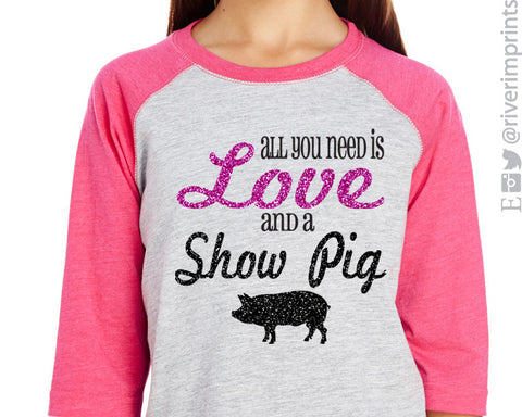 All You Need Is Love and A Show Pig-glittery YOUTH raglan 3/4 sleeve shirt