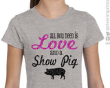 SALE - ALL YOU NEED IS LOVE AND A SHOW PIG Youth Tee Shirt