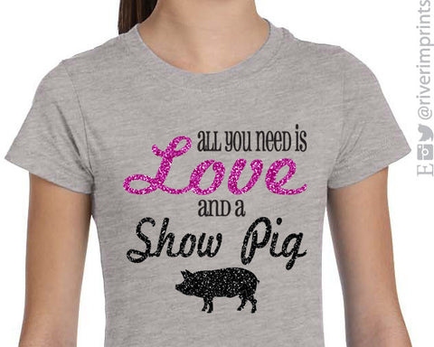 All You Need Is Love and A Show Pig-glittery YOUTH or ADULT short sleeve t-shirt