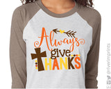 ALWAYS GIVE THANKS Triblend Raglan by River Imprints