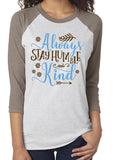ALWAYS STAY HUMBLE AND KIND Triblend Raglan by River Imprints