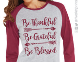 BE THANKFUL BE GRATEFUL BE BLESSED Raglan Tee