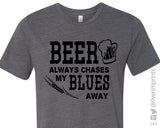 BEER ALWAYS CHASES MY BLUES AWAY Graphic Triblend Tee