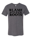 BLAME IT ALL ON MY ROOTS Graphic Triblend Tee